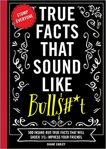 True Facts That Sound Like Bull$#*t (Paperback) by Shane Carley