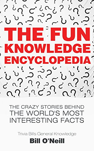 The Crazy Stories Behind the World's Most Interesting Facts The Fun Knowledge Encyclopedia (Kindle Edition) by Bill O'Neill