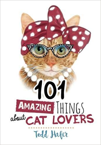 Todd Haffer's 101 Amazing Things About Cat Lovers (Hardcover)