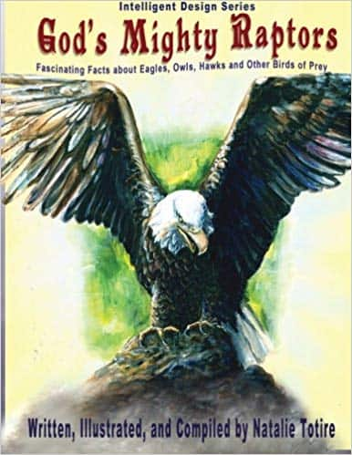 Ms. Natalie J Totire's God's Mighty Raptors: Fascinating Facts about Eagles, Owls, Hawks, and Other Birds of Prey (Intelligent Design Series Volume 1) Paperback Edition