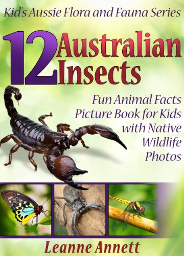 Kid's Aussie Flora and Fauna Series 4 -  12 Australian Insects! Kids Book (Kindle Edition) by Leanne Annett