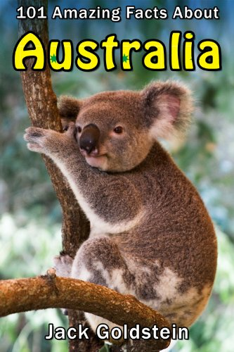 Jack Goldstein's 101 Amazing Facts about Australia (Countries of the World Book 4 Kindle Edition)