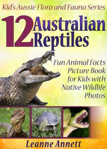 Kid's Aussie Flora and Fauna Series 3 - 12 Australian Reptiles! Kids Book (Kindle Edition) by Leanne Annett