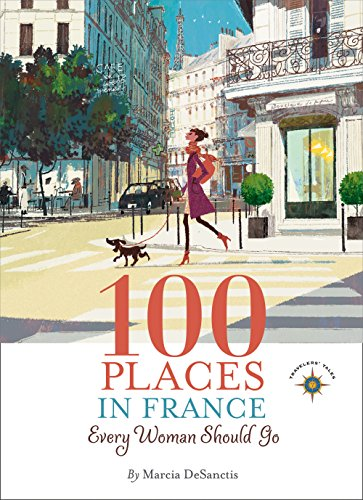 Marcia DeSanctis's 100 Places in France Every Woman Should Go (Kindle Edition)