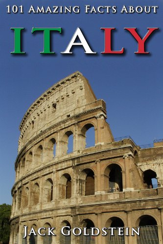Jack Goldstein's 101 Amazing Facts About Italy (Countries of the World Book 5 Kindle Edition)