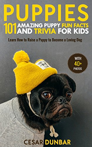 Puppies: 101 Amazing Puppy Fun Facts and Trivia for Kids: Learn How to Raise a Puppy to Become a Loving Dog (Kindle Edition) by Caesar Dunbar